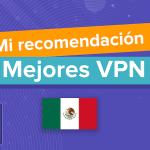 Las mejores VPN en México ▶︎ Mi experiencia personal ◀︎